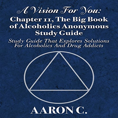 A Vision for You: Chapter 11, The Big Book of Alcoholics Anonymous Study Guide: Study Guide That Explores Solutions for Alcoholics and Drug Addicts -  Glenn Langohr