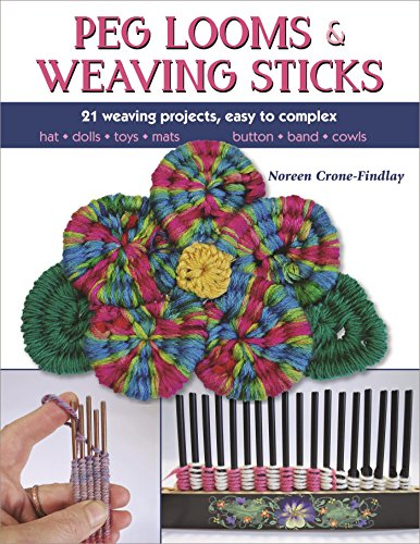 (Peg Looms and Weaving Sticks: Complete How-to Guide and 25+ Projects)