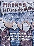 Lo sguardo delle madri di Plaza de Mayo (Italian Edition)