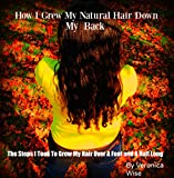 How I Grew My Natural Hair Down My Back: The Steps I Took To Grow My Hair Over A Foot and A Half Long