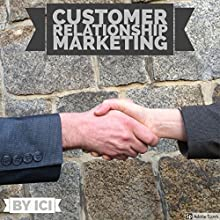 Customer Relationship Marketing Audiobook by ICI Narrated by William Bahl