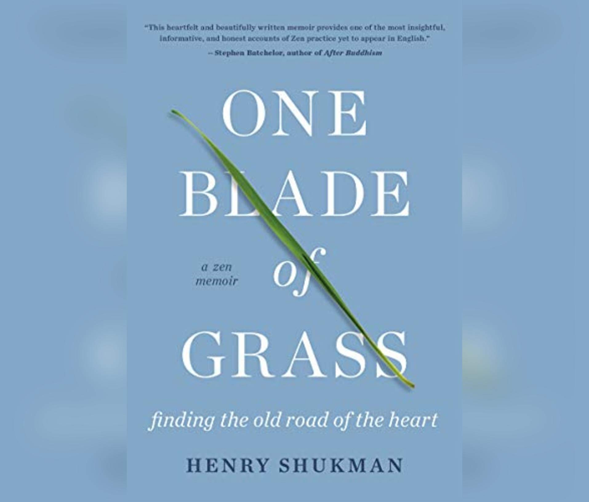 One Blade Of Grass  Finding The Old Road Of The Heart A Zen Memoir