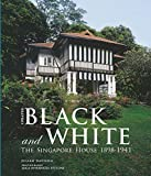 Black and White - Updated: The Singapore House 1898-1941