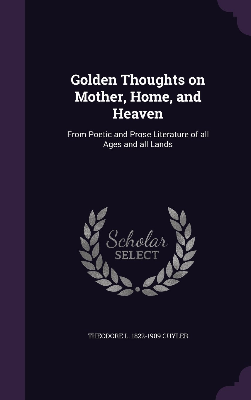 Golden Thoughts on Mother, Home, and Heaven: From Poetic and Prose Literature of All Ages and All Lands PDF