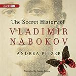 The Secret History of Vladimir Nabokov   Andrea Pitzer