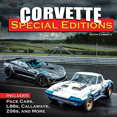 Corvette Special Editions: Includes Pace Cars, L88s, Callaways, Z06s and -