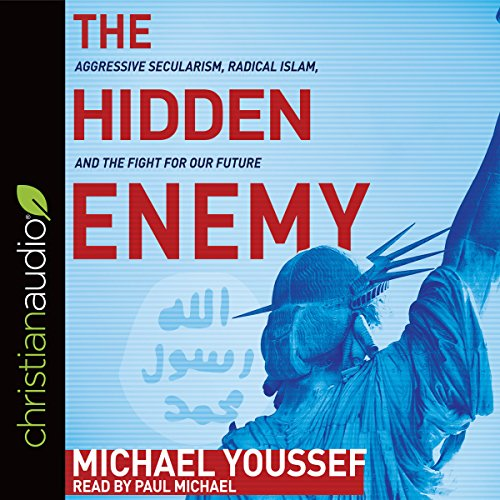 The Hidden Enemy: Aggressive Secularism, Radical Islam, and the Fight for Our Future (Islam And The Future Of Tolerance Audiobook)