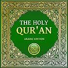 The Holy Qur'an: Arabic Edition Hörbuch von Abdullah Yusuf Ali Gesprochen von: Mishary bin Rashid bin Gharib bin Muhammad Alafasy