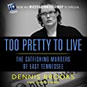 Too Pretty to Live: The Catfishing Murders of East Tennessee Audiobook by Dennis Brooks Narrated by John Pruden