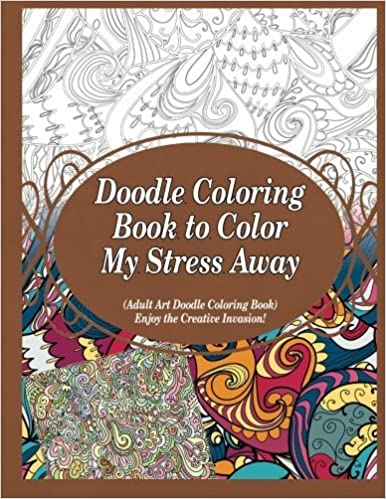 Amazon Doodle Coloring Book To Color My Stress Away Adult Art Enjoy The Creative Invasion Volume 1 9781910085950 Grace