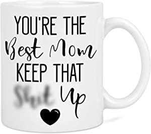 Best Mom Gifts - You're The Best Mom Keep That Coffee Mug - Mother's Day Gift for Mom from Daughter Son - Funny Coffee Cup for Mom on Birthday Christmas Thanksgiving Day 11 Oz White