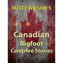 Rusty Wilson's Canadian Bigfoot Campfire Stories