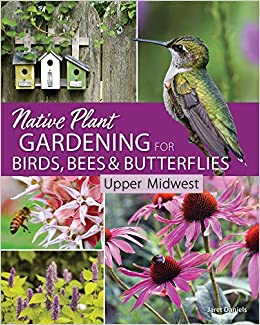 Native Plant Gardening for Birds, Bees, and erflies ... on