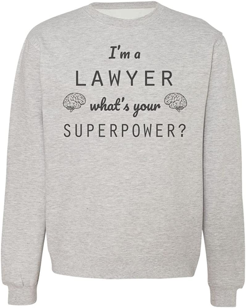Mens Womens Unisex Sweatshirt Im A Lawyer Whats Your Superpower