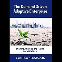 The Demand Driven Adaptive Enterprise: Surviving, Adapting, and Thriving in a VUCA World (English Edition)