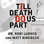 'Till Death Do Us Part: Love, Marriage, and the Mind of the Killer Spouse | Robi Ludwig,Matt Birkbeck