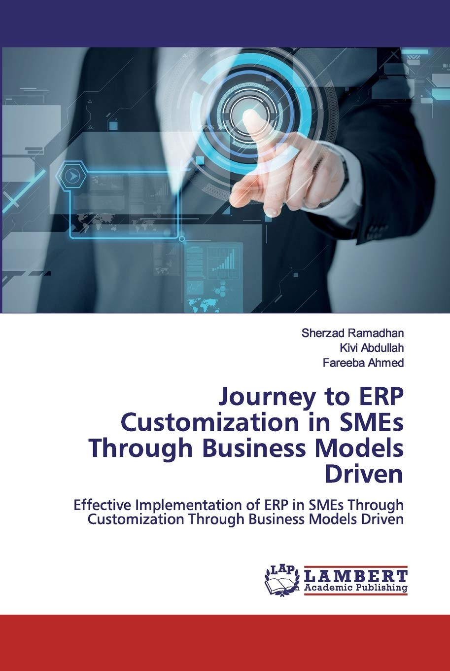 Journey to ERP Customization in SMEs Through Business Models Driven: Effective Implementation of ERP in SMEs Through Customization Through Business Models Driven