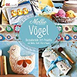 Mollie Makes - Vögel: Bezaubernde DIY-Projekte mit Wolle, Stoff, Filz & Papier