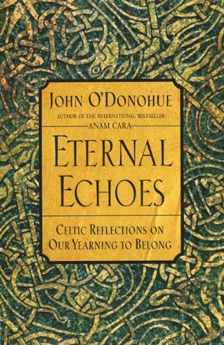 Eternal Echoes: Celtic Reflections on Our Yearning to Belong