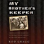 My Brother's Keeper: Christians Who Risked All to Protect Jewish Targets of the Nazi Holocaust | Rod Gragg