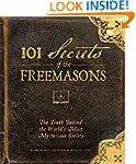 101 Secrets of the Freemasons: The Tr...