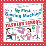 My First Sewing Machine: FASHION SCHOOL: Learn To