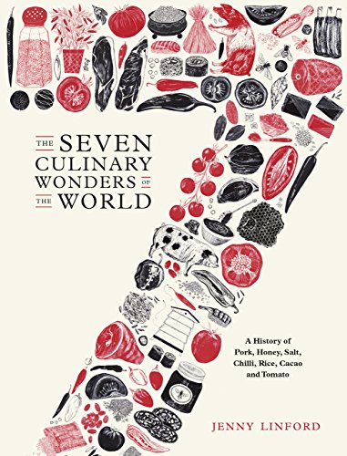 The Seven Culinary Wonders of the World: A History of Honey, Salt, Chile, Pork, Rice, Cacao, and Tomato ()