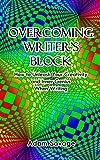 Overcoming Writer's Block: How to Unleash Your Creativity and Inner Genius When Writing