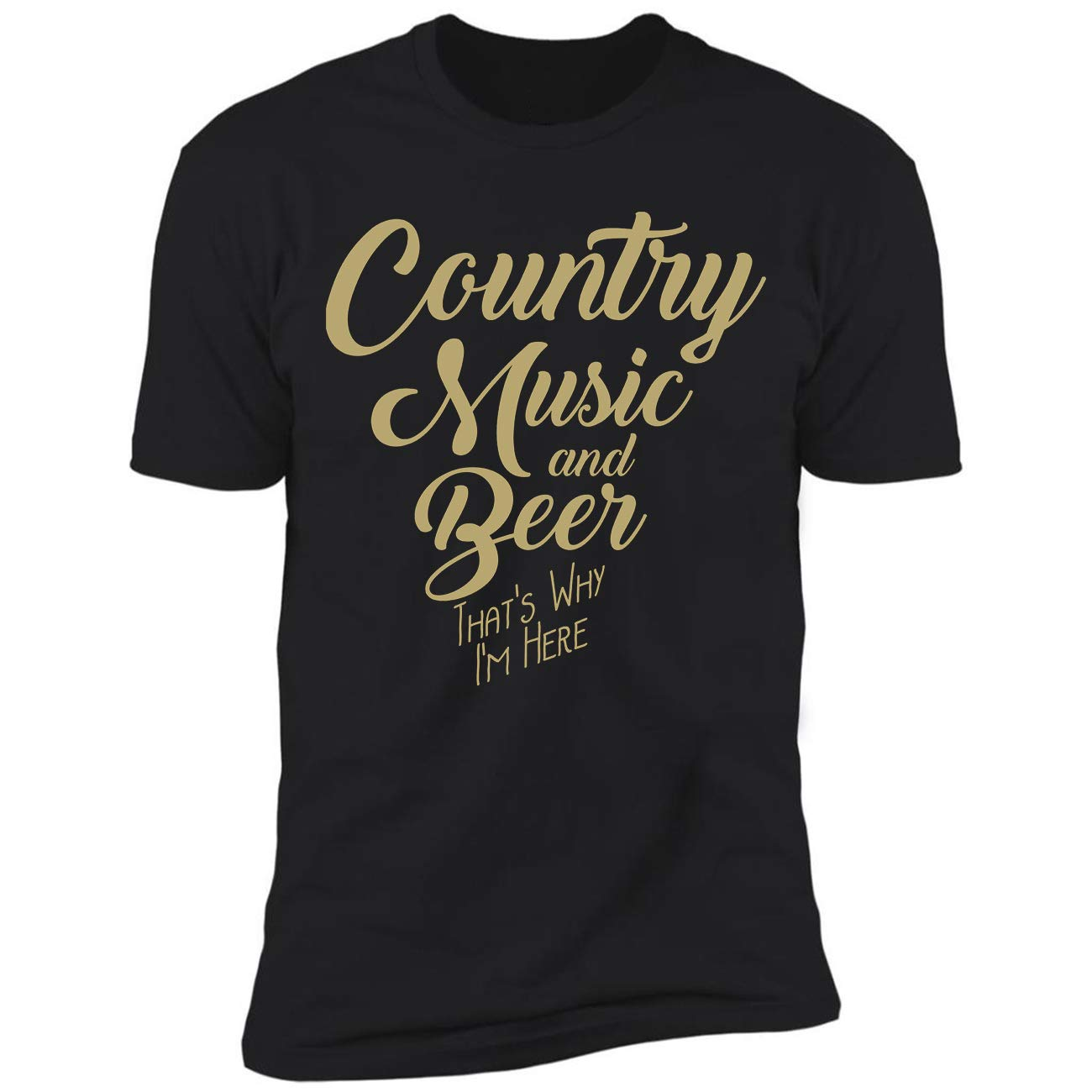 Funny Country Music And Beer Thats Why Im Here Ted Tshirt