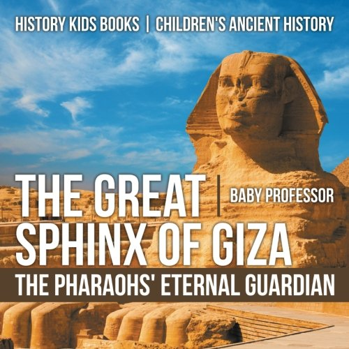 The Great Sphinx Of Giza   The Pharaohs Eternal Guardian   History Kids Books   Childrens Ancient History