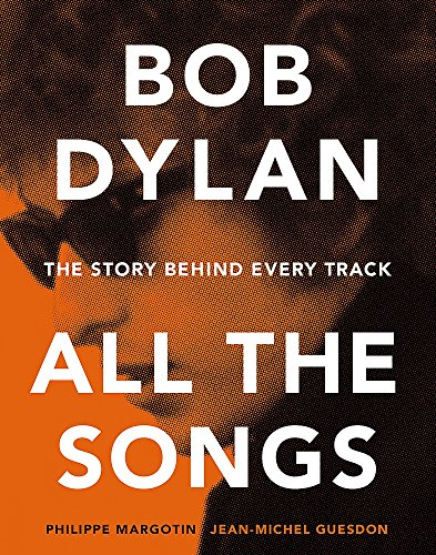 - Bob Dylan: All the Songs - the Story Behind Every Track
