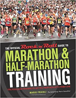 The Official Rock U0027nu0027 Roll Guide To Marathon U0026 Half Marathon Training:  Tips, Tools, And Training To Get You From Sign Up To Finish Line: Mario  Fraioli, ...