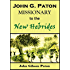 John G. Paton, Missionary to the New Hebrides:  An Autobiography (1889)