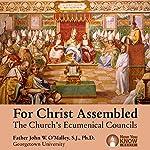 For Christ Assembled: The Church's Ecumenical Councils | Fr. John W. O'Malley SJ PhD