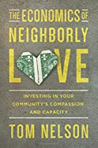 The Economics of Neighborly Love: Investing in Your Community's Compassion and Capacity