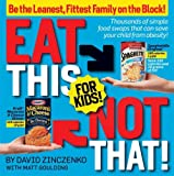 Eat This Not That! for Kids!: Be the Leanest, Fittest Family on the Block!