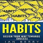 Habits: Design Your Way Towards Success | Ian Berry
