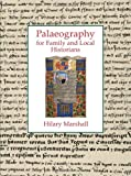 Palaeography for Family and Local Historians, Hilary Marshall, 1860776515