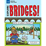 Explore Bridges!: With 25 Great Projects (Explore Your World)