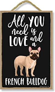 Honey Dew Gifts All You Need is Love and a French Bulldog Wooden Home Decor for Dog Pet Lovers, Hanging Decorative Wall Sign, 7 Inches by 10.5 Inches