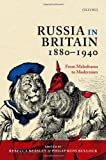 Russia in Britain, 1880 to 1940: From Melodrama to Modernism, Rebecca R. Beasley, Philip Ross P. Bullock, 0199660867