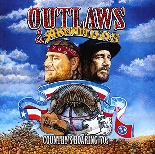 Outlaws & Armadillos: Country's Roaring '70s by Sony Legacy