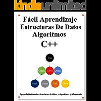 Fácil Aprendizaje Estructuras De Datos y Algoritmos C++: Aprenda gráficamente estructuras de datos y algoritmos C…