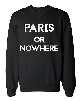 Paris Or Nowhere Sudadera clásica Unisex Sweatshirt: Amazon.es: Ropa y accesorios