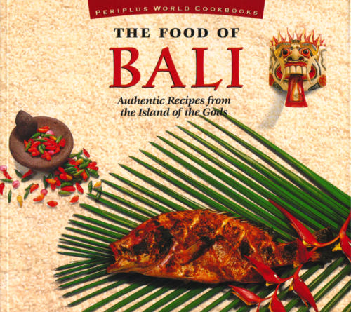 Food of Bali Authentic Recipes From The (Periplus World Cookbooks)
