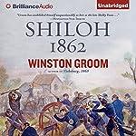 Shiloh, 1862 | Winston Groom