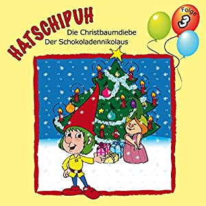 Die Christbaumdiebe / Der Schokoladennikolaus (Hatschipuh 3) Hörspiel