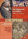 La Mésopotamie. De Gilgamesh à Artaban, 1800 av J.C.-224 ap J.C. par Joannès