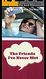 The Friends I've Never Met (A Romantic Comedy -Second Chances ): A Fun Romantic Comedy