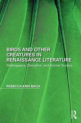 Birds And Other Creatures In Renaissance Literature  Shakespeare Descartes And Animal Studies  Perspectives On The Non Human In Literature And Culture Book 1   English Edition